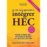 Je Vais Vous Apprendre à Intégrer HEC - EDITION 2019 - Réussir sa Prépa HEC : Méthodes et Secrets de ceux qui l'ont fait (Prépa ECS, ECE, ECT)