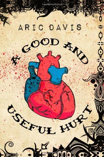 A Good And Useful Hurt Kindle Edition By Aric Davis Literature