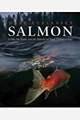 Salmon: A Fish, the Earth, and the History of Their Common Fate Kindle Edition