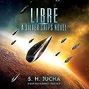 Libre: A Silver Ships Novel | S. H. Jucha