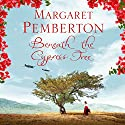 Beneath the Cypress Tree Hörbuch von Margaret Pemberton Gesprochen von: Louiza Patikas