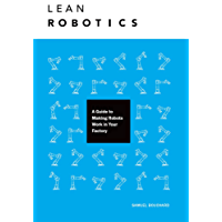 Lean Robotics: A Guide to Making Robots Work in Your Factory