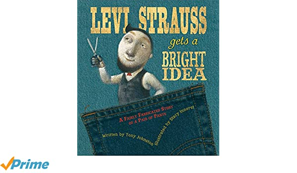 Levi Strauss Gets a Bright Idea: A Fairly Fabricated Story of a Pair of Pants: Amazon.es: Tony Johnston, Stacy Innerst: Libros en idiomas extranjeros