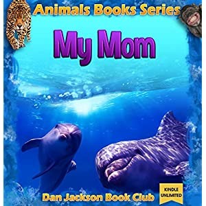 Children Book : My Mom - DOLPHINS (Animal Book) Animal Habitats (animals books for kids) (books about animals for children 2)
