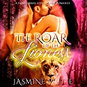 The Roar of the Lioness: A Paranormal Lion Shifter Romance Audiobook by Jasmine White Narrated by Chloe Cole
