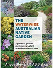 The Waterwise Australian Native Garden: A practical guide to garden design, plant selection and much more