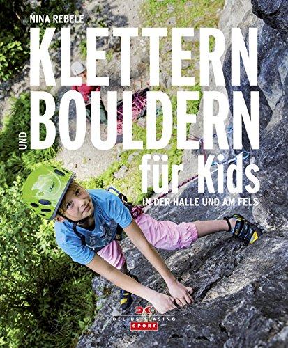 Download Klettern und Bouldern für Kids: In der Halle und am Fels (German Edition) Pdf
