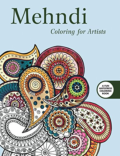 Mehndi: Coloring for Artists (Creative Stress Relieving Adult Coloring Book Series)
