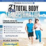 The Primal Blueprint 21-Day Total Body Transformation: A Step-by-Step, Gene Reprogramming Action Plan | Mark Sisson