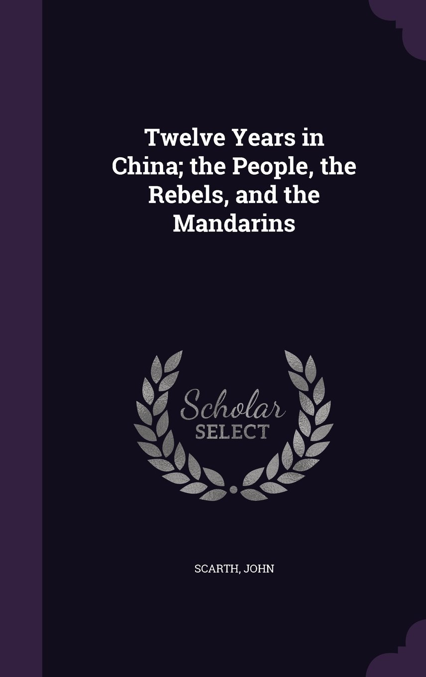 Download Twelve Years in China; The People, the Rebels, and the Mandarins pdf epub