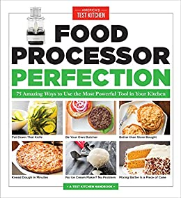 Food Processor Perfection: 75 Amazing Ways to Use the Most Powerful Tool in Your Kitchen (America's Test Kitchen) by [America's Test Kitchen]