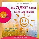 Wer zuerst lacht, lacht am besten: Der kleine Coach für gute Laune | Sigrid Engelbrecht