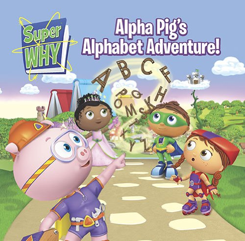 (Alpha Pig's Alphabet Adventure! (Super WHY!) )