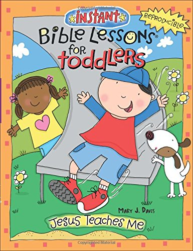 Instant Bible Lessons for Toddlers: Jesus Teaches Me: Mary J