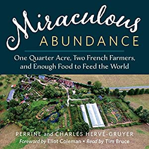 Miraculous Abundance: One Quarter Acre, Two French Farmers, and Enough Food to Feed the World Audiobook