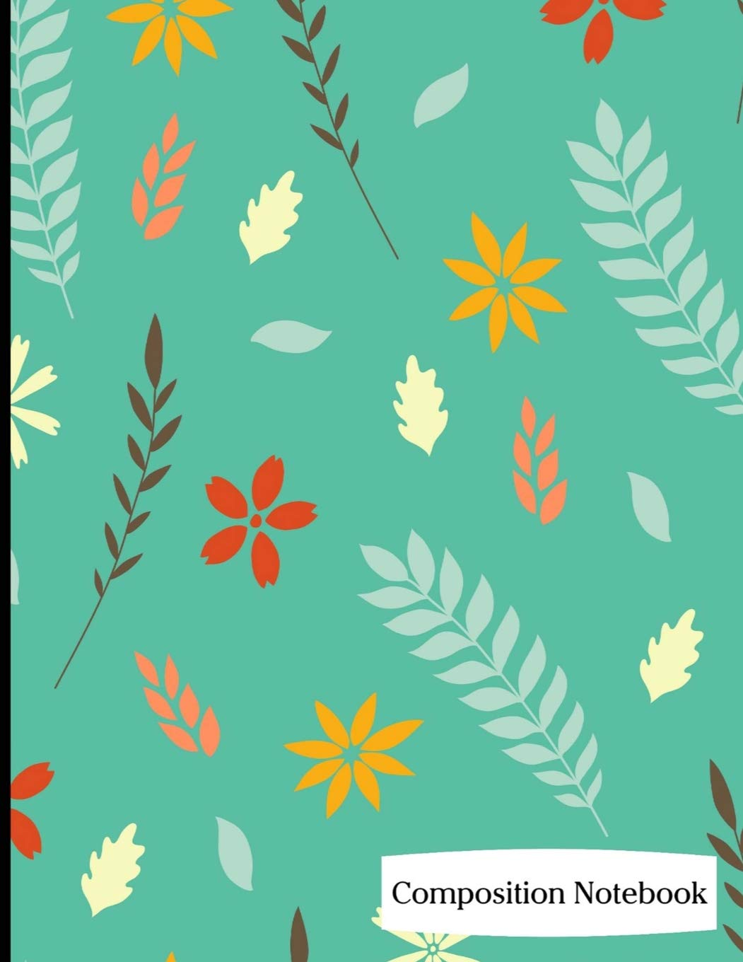 "Composition Notebook: Flower and Leaf Pattern on Green Background Composition Notebook - 8.5"" x 11"" - 200 pages (100 sheets) College Ruled Lined Paper. Glossy Cover. PDF"