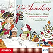 Weihnachtszauber überall: 24 Adventskalender-Geschichten und eine Weihnachtsüberraschung (Tilda Apfelkern) | Andreas H. Schmachtl