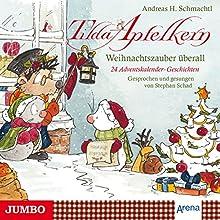 Weihnachtszauber überall: 24 Adventskalender-Geschichten und eine Weihnachtsüberraschung (Tilda Apfelkern) Hörbuch von Andreas H. Schmachtl Gesprochen von: Stephan Schad