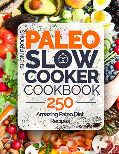 Paleo Slow Cooker Cookbook: 250 Amazing Paleo Diet Recipes by Shon Brooks