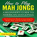 How to Play Mah Jongg: A Beginner's Guide to American Mah Jongg | Chad Bomberger