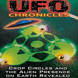 UFO Chronicles: Crop Circles and the Alien Presence on Earth Revealed Audiobook