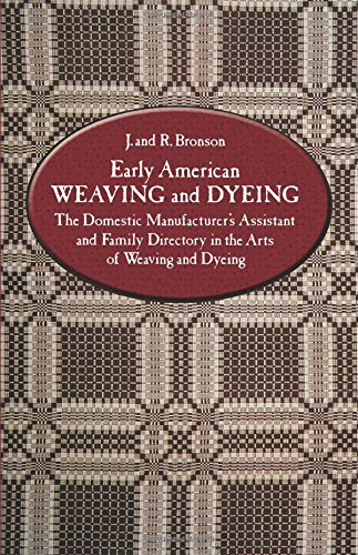 Early American Arts (Early American Weaving and Dyeing (Dover Americana): The Domestic Manufacturer's Assistant and Family Directory in the Arts of Weaving and Dyeing)