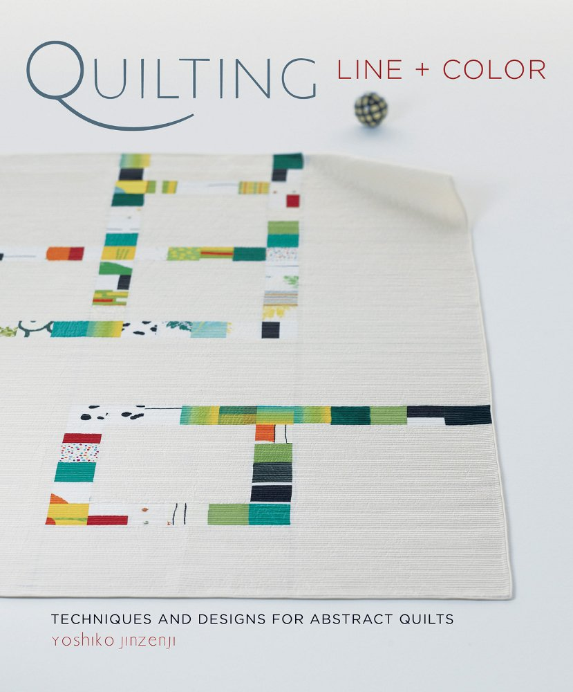 Quilting Line + Color: Techniques and Designs for Abstract Quilts [With Pattern(s)]