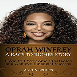 Oprah Winfrey: A Rags to Riches Story