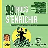 99 trucs pour s'enrichir: Mieux consommer - Mieux épargner