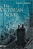 The Victorian Novel, Louis James and Louis James, 0631226273