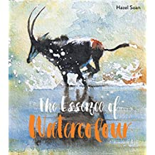 The Essence of Watercolour: The secrets and techniques of watercolour painting revealed