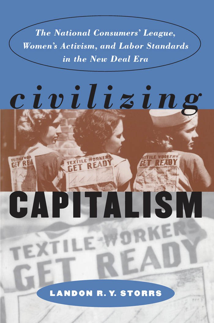 Civilizing Capitalism: The National Consumers' League, Women's Activism, and Labor Standards in the New Deal Era (Gender and American Culture) PDF