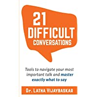 21 Difficult Conversations: Tools to Navigate Your Most Important Talk and Master Exactly What to Say
