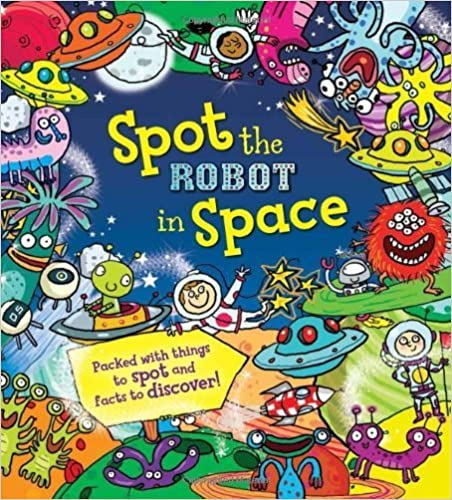 Spot the Robot in Space by Alexandra Koken (Illustrated, 3 Mar 2014)