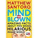 Mind = Blown: Amazing Facts About This Weird, Hilarious, Insane World Hörbuch von Matthew Santoro Gesprochen von: Matthew Santoro