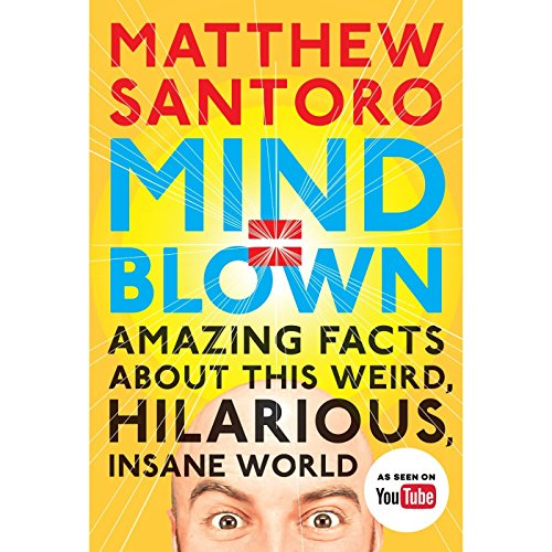 Mind = Blown: Amazing Facts About This Weird, Hilarious, Insane World by Penguin Audio