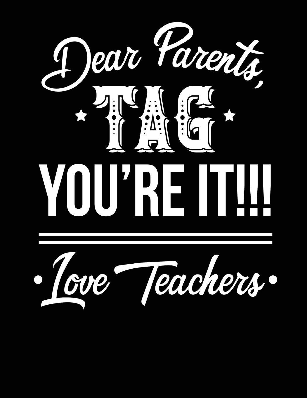Read Online Dear Parents Tag. You're It!!! Love, Teachers: Gift For Female Teacher - 8.5x11 Journal Notebook pdf