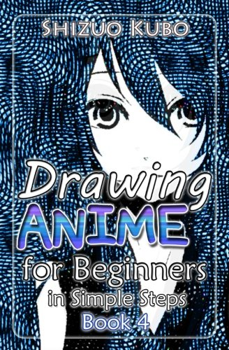 Drawing Anime for Beginners in Simple Steps (Book 4): How to Draw Easy Manga Characters Step by Step : Drawing Manga Faces, Body, Figure & Fashion (Learn to Draw Manga) (Volume 4)