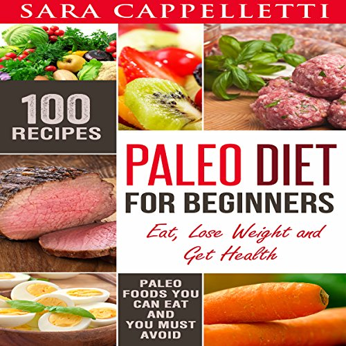 Paleo Diet for Beginners: Eat, Lose Weight and Get Health: Sara's Diets, Book 3 by Sara Cappelletti