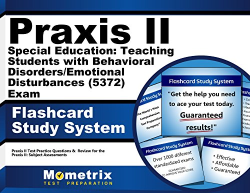 Praxis II Special Education: Teaching Students with Behavioral Disorders/Emotional Disturbances (5372) Exam Flashcard Study System: Praxis II Test ... the Praxis II: Subject Assessments (Cards)