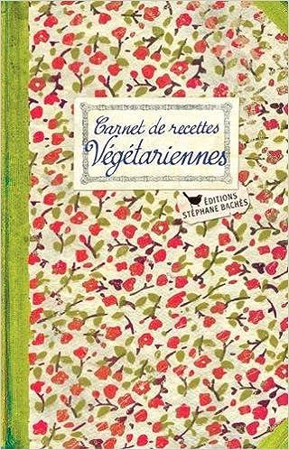 Téléchargement gratuit du fichier ebook Carnet de Recettes Vegetariennes PDF DJVU FB2 2368420754