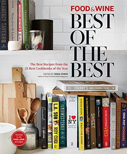 Food & Wine: Best of the Best, Vol. 17: The Best Recipes from the 25 Best Cookbooks of the Year [Hardcover]