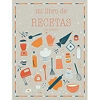 Mi libro de recetas en blanco: Recetario de cocina para escribir.   Convierte esta libreta en un libro de cocina con tus…