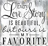 Hand Painted Every Love Story Is Beautiful But Ours Is My Favorite Sign, White Washed Romantic Love Quote Painting, Handmade Rustic Wood Anniversary Love Sign