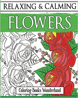 relaxing and calming flowers coloring books for grownups volume 1