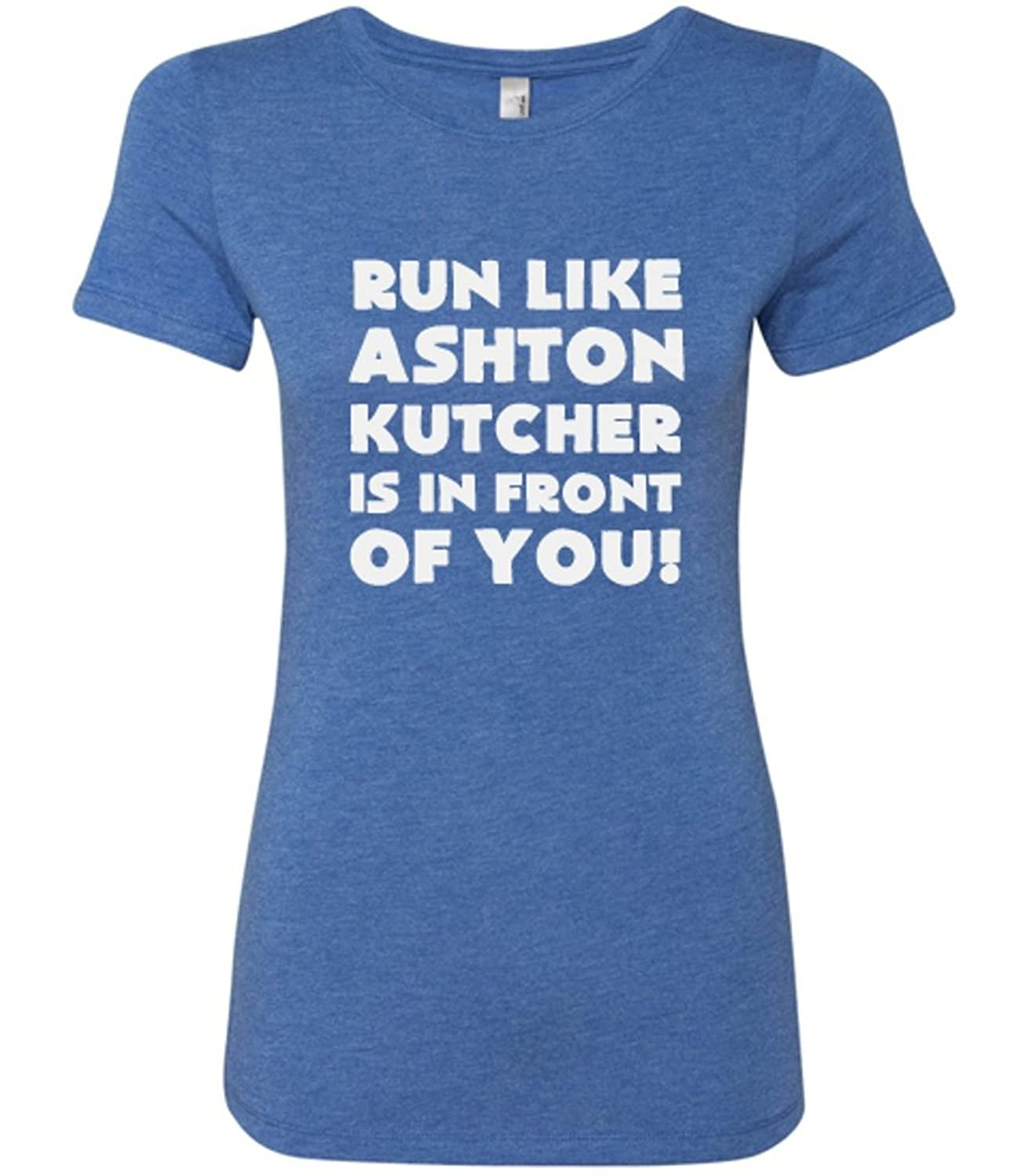 Constantly Varied Women's Run Like Ashton Kutcher Is In Front of You Shirt