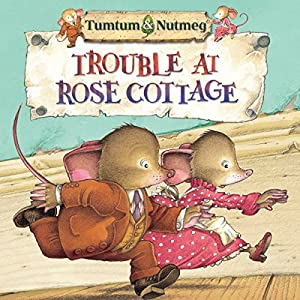 Tumtum and Nutmeg: Trouble at Rose Cottage Audiobook by Emily Bearn Narrated by Bill Wallis