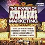 The Power of Outrageous Marketing: Use the Time-Tested Secrets of Tycoons, Titans, and Billionaires to Get Rich in Your Own Business! | Joe Vitale