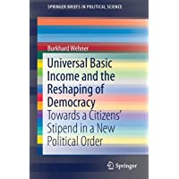Universal Basic Income and the Reshaping of Democracy: Towards a Citizens' Stipend in a New Political Order (Springerbriefs in Political Science)