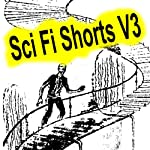 Sci-Fi Shorts, Volume 3 | Harl Vincent,Harry Harrison,Evelyn E Smith,Fritz Leiber,Paul W Fairman,Charles L Fontenay